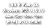 166 N Main St. Anodover, MA 01810 Mon-Sat: 9am-7pm  (978) 470-0545